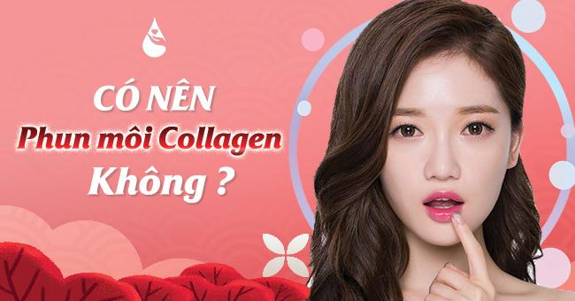 Có nên phun môi collagen không?