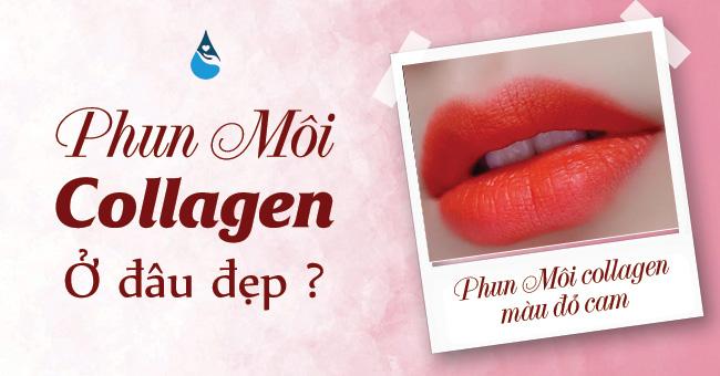 Phun môi collagen ở đâu đẹp tại TPHCM?